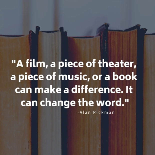 _A film, a piece of theater, a piece of music, or a book can make a difference. It can change the word._.jpg